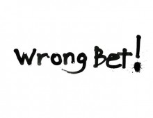 Wrong Bet!