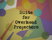 Suite for Overhead Projectors
